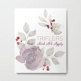 MFM: Triflers Need Not Apply Metal Print