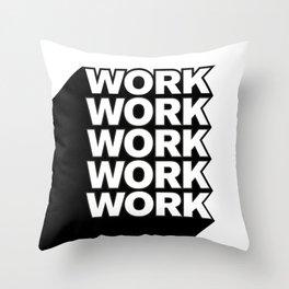 work, work, work Throw Pillow