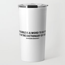 """""""Impossible is a word to be found only in the dictionary of fools."""" Travel Mug"""