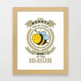 Beauty is in the Eye of the Beholder - Bee Holder Framed Art Print