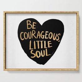 Be Courageous, Little Soul Serving Tray