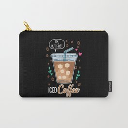 Ok, But First Iced Coffee - Gift Carry-All Pouch