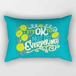 It's OK To Not Do Everything Rectangular Pillow
