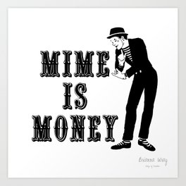 Mime Is Money Art Print