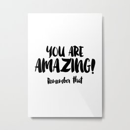 You are AMAZING Metal Print