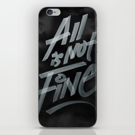 All Is Not Fine iPhone Skin