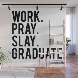 Work. Pray. Slay. Graduate. Wall Mural