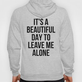 IT'S A BEAUTIFUL DAY TO LEAVE ME ALONE Hoody