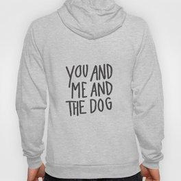 You, Me And Dog Hoody