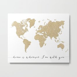 Home is wherever I'm with you gold glitter world map Metal Print