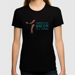 Nobody Puts Bacon In A Corner T-shirt