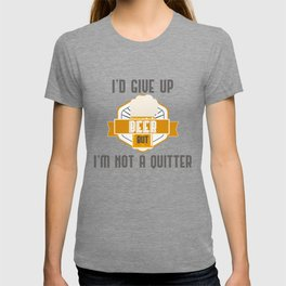 I'd Give Up Beer But Im Not A Quitter Craft Beer Brewer Gift Gift T-shirt