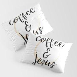 Coffee and Jesus Pillow Sham