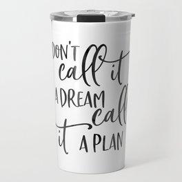 Motivational Print, Don't Call It A Dream, Call It A Plan, Printable Art, Inspirational Print Travel Mug