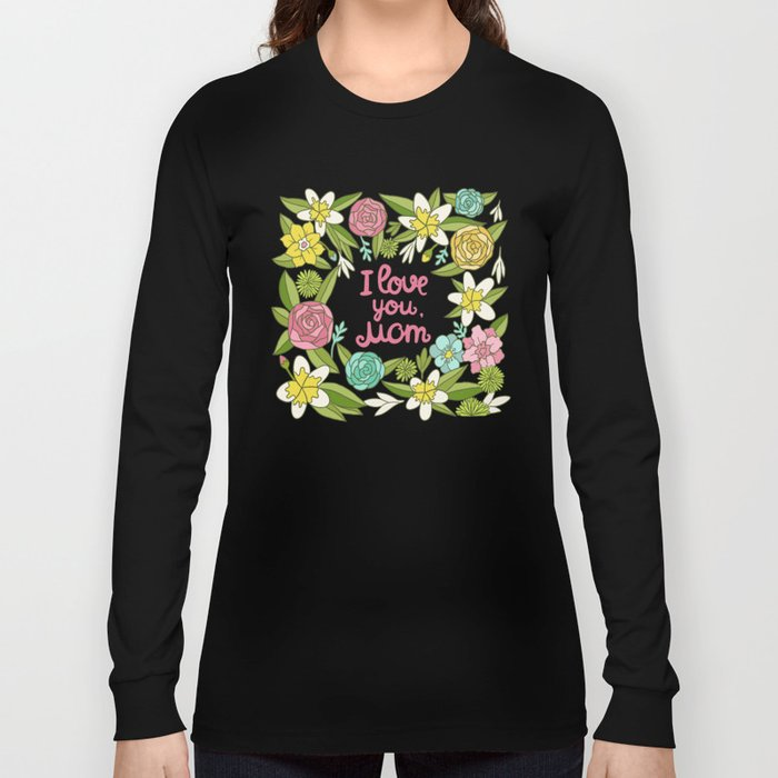 I love you, Mom Long Sleeve T-shirt
