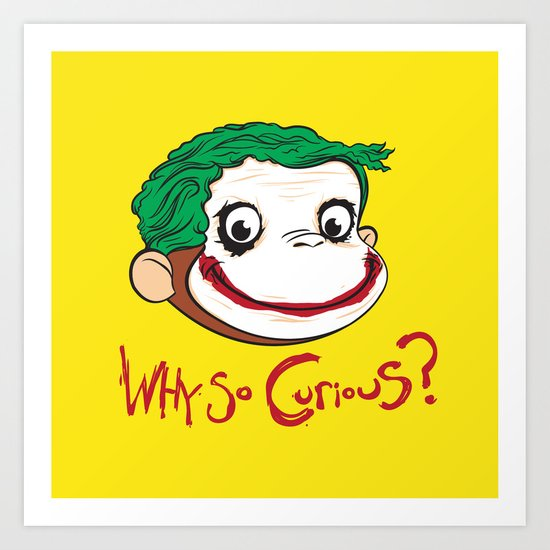 Why So Curious? Art Print