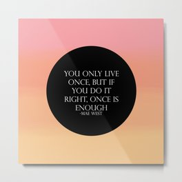We Only Live Once! Metal Print