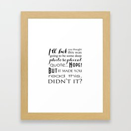 Not a Deep Philosophical Quote Funny Typography Framed Art Print