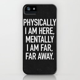 Physically I am here iPhone Case
