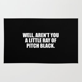 aren't you a ray of pitch black funny quote Rug