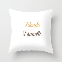 Blondes Need a Brunette Friend Funny T-shirt Throw Pillow