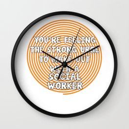 Feeling the Urge to Make Out with Social Worker T-Shirt Wall Clock