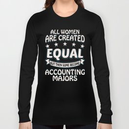 Some Women Become Accounting Majors Long Sleeve T-shirt