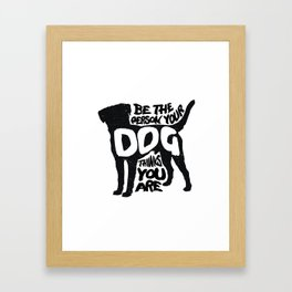 Be the person your dog thinks you are - Labrador Framed Art Print