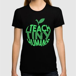 I Teach Tiny Humans - Funny Gifts for Teachers T-shirt