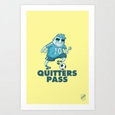 Quitters pass Art Print