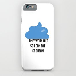 I Only Workout So I Can Eat Ice Cream Funny iPhone Case