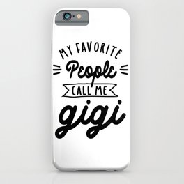 My Favorite People Call Me Gigi - Grandma Gift iPhone Case