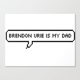 Brendon Urie is my Dad Canvas Print