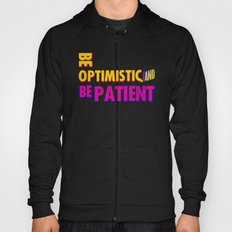 Be optimistic. Be patient. A PSA for stressed creatives Hoody