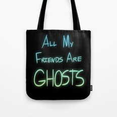 All My Friends are Ghosts Tote Bag