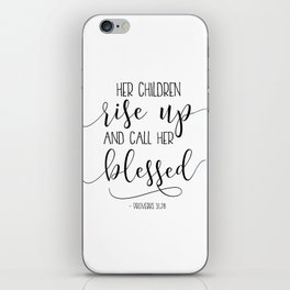 PROVERBS 31:28 Her Children Rise Up And Call Her Blessed, Gift For Mom, Mom Wall Art,Bible Verse iPhone Skin
