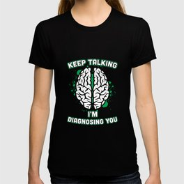 Keep Talking I'm Diagnosing You Brain Psychiatrist T-Shirt T-shirt