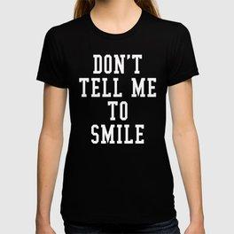 Don't Tell Me To Smile (Black & White) T-shirt