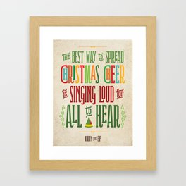 Buddy the Elf! The Best Way to Spread Christmas Cheer is Singing Loud for All to Hear Framed Art Print