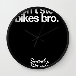 Don't Steal Bikes Bro. Sincerely, Bike Messenger  Wall Clock