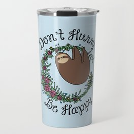 Don't Hurry, Be Happy Travel Mug