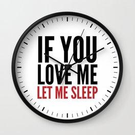 IF YOU LOVE ME LET ME SLEEP Wall Clock