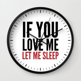 IF YOU LOVE ME LET ME SLEEP Wall Clock
