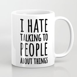 I Hate Talking To People About Things Coffee Mug