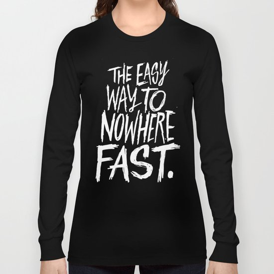 The Easy Way To Nowhere Fast Long Sleeve T-shirt