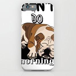 Don't do mornings,cute bulldog iPhone Case