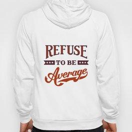 Refuse To Be Average Hoody