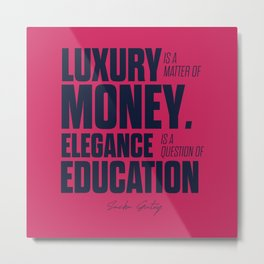 Motivational quote for gentleman about luxury and education, Sacha Guitry, inspirational sentence Metal Print