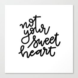 not your sweetheart Canvas Print