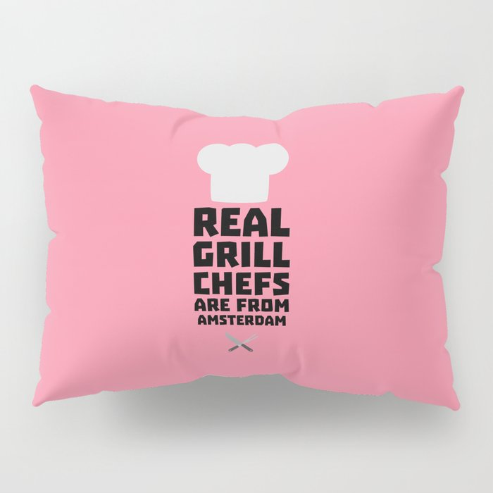 Real Grill Chefs are from Amsterdam T-Shirt Dl267 Pillow Sham